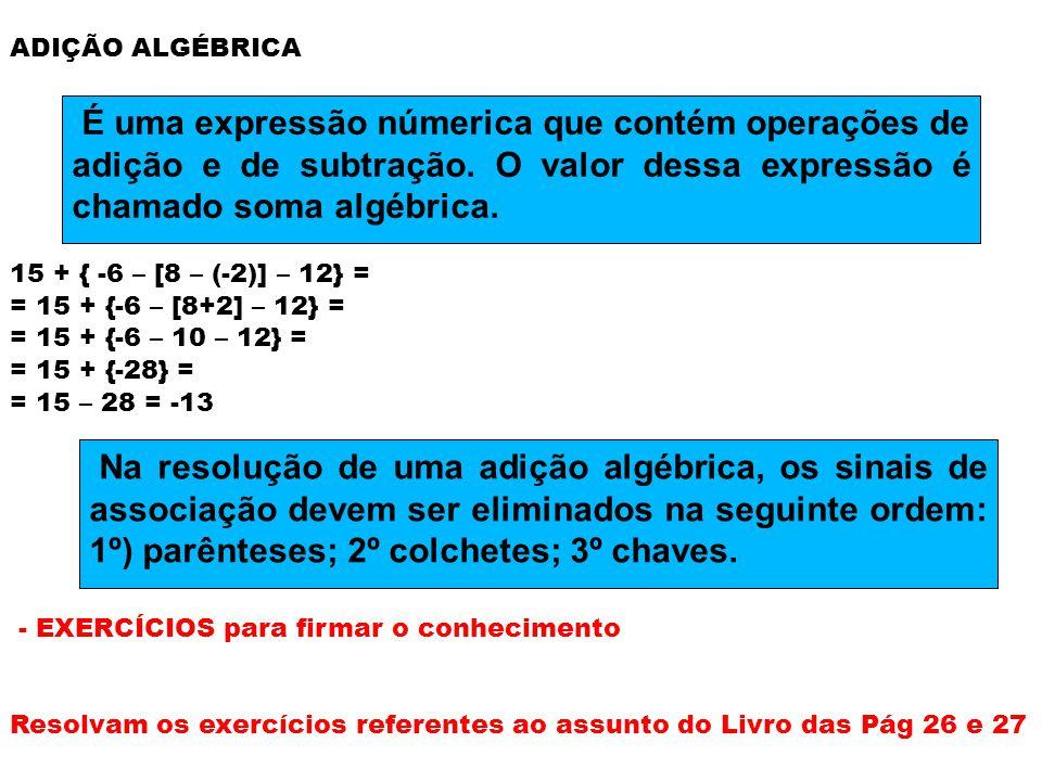 ADIÇÃO ALGÉBRICA 15 + { -6 – [8 – (-2)] – 12} = = 15 + {-6 – [8+2] – 12} = = 15 + {-6 – 10 – 12} =